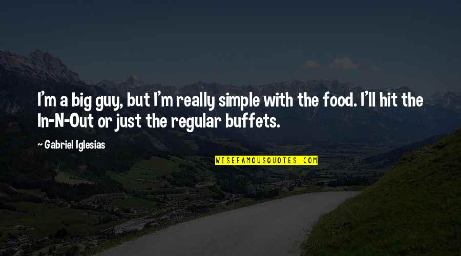 I'm Just A Regular Guy Quotes By Gabriel Iglesias: I'm a big guy, but I'm really simple