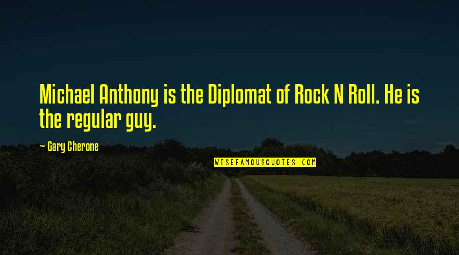 I'm Just A Regular Guy Quotes By Gary Cherone: Michael Anthony is the Diplomat of Rock N