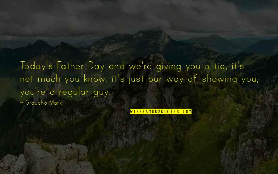 I'm Just A Regular Guy Quotes By Groucho Marx: Today's Father Day and we're giving you a