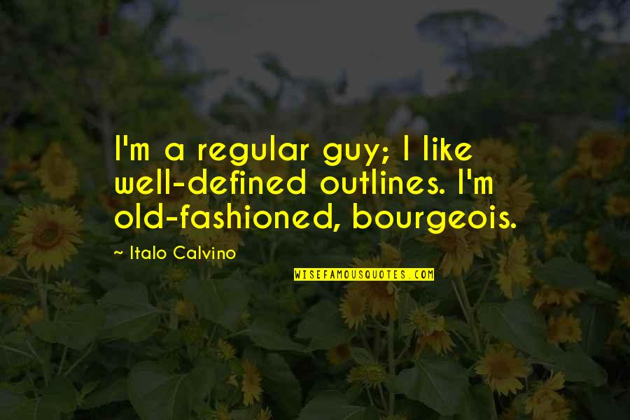 I'm Just A Regular Guy Quotes By Italo Calvino: I'm a regular guy; I like well-defined outlines.