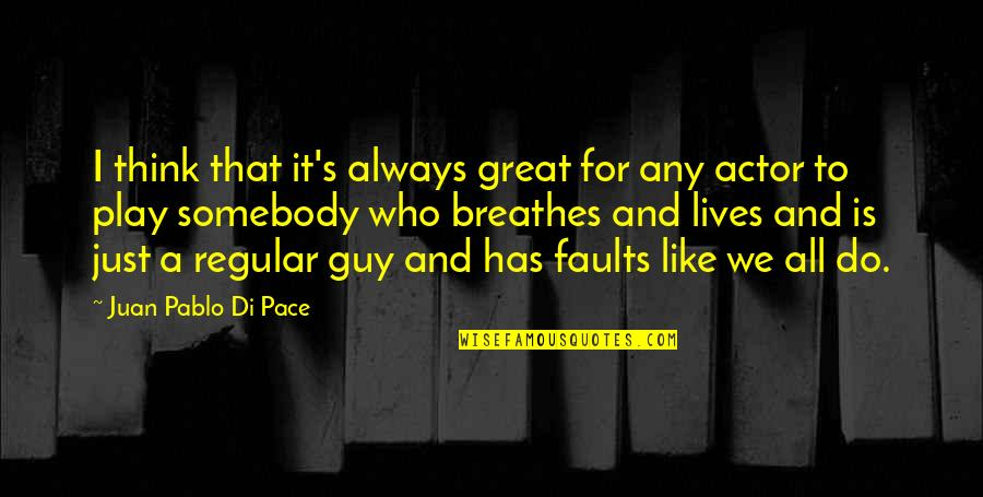 I'm Just A Regular Guy Quotes By Juan Pablo Di Pace: I think that it's always great for any