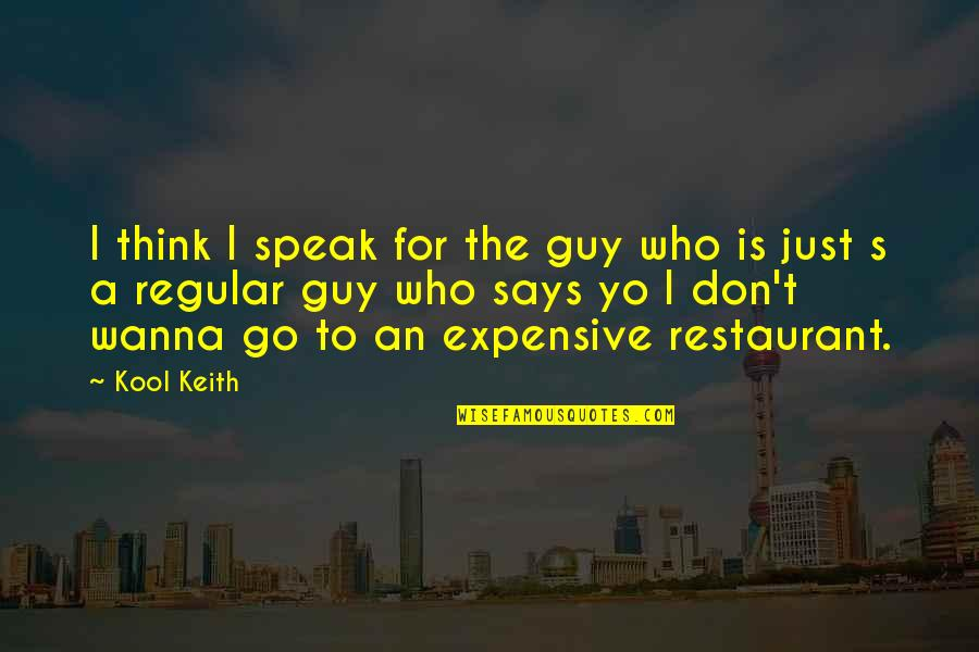 I'm Just A Regular Guy Quotes By Kool Keith: I think I speak for the guy who