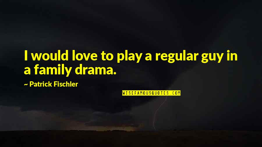 I'm Just A Regular Guy Quotes By Patrick Fischler: I would love to play a regular guy