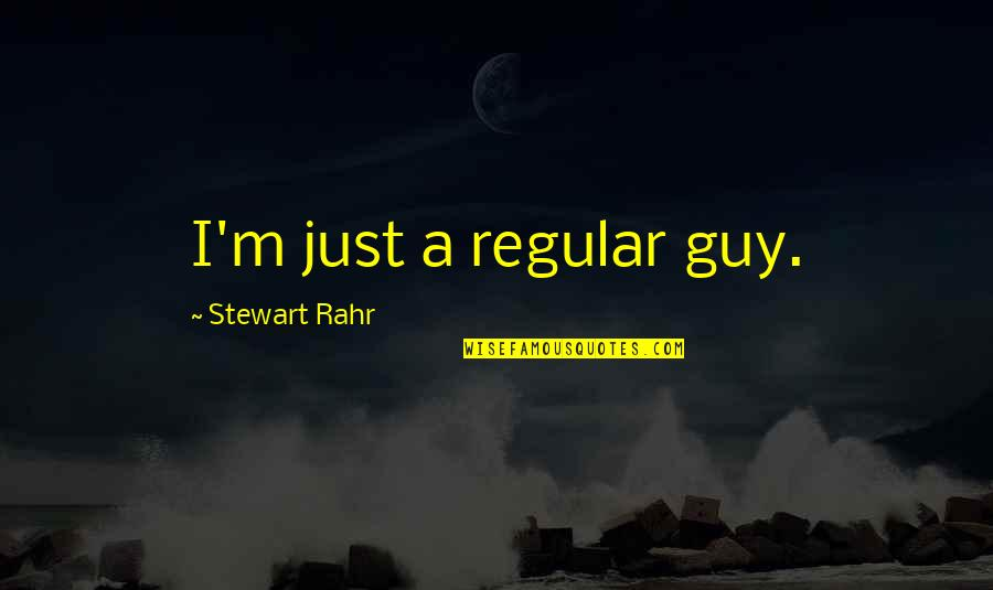 I'm Just A Regular Guy Quotes By Stewart Rahr: I'm just a regular guy.
