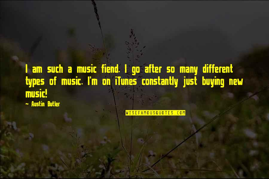 I'm Just Different Quotes By Austin Butler: I am such a music fiend. I go