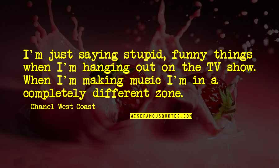 I'm Just Different Quotes By Chanel West Coast: I'm just saying stupid, funny things when I'm