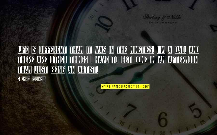 I'm Just Different Quotes By Chris Robinson: Life is different than it was in the