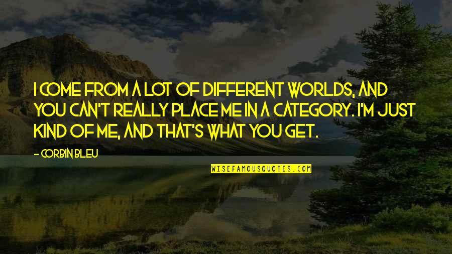 I'm Just Different Quotes By Corbin Bleu: I come from a lot of different worlds,