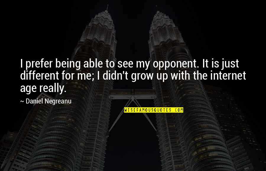 I'm Just Different Quotes By Daniel Negreanu: I prefer being able to see my opponent.