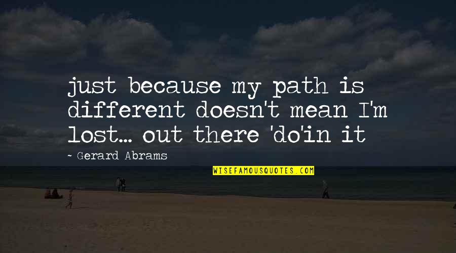 I'm Just Different Quotes By Gerard Abrams: just because my path is different doesn't mean