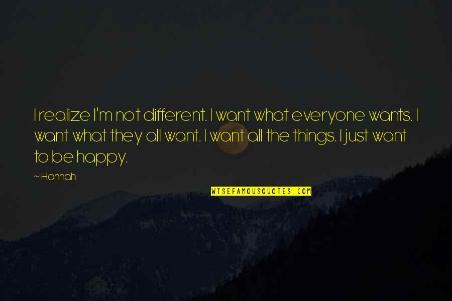 I'm Just Different Quotes By Hannah: I realize I'm not different. I want what