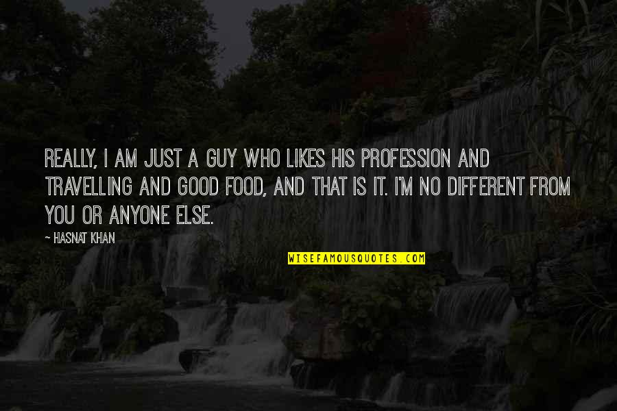 I'm Just Different Quotes By Hasnat Khan: Really, I am just a guy who likes