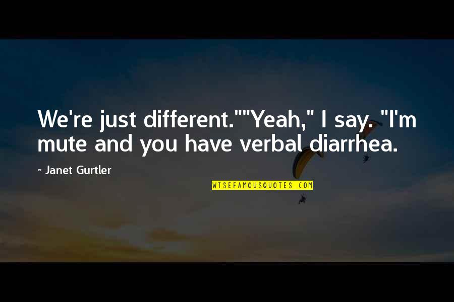 """I'm Just Different Quotes By Janet Gurtler: We're just different.""""""""Yeah,"""" I say. """"I'm mute and"""