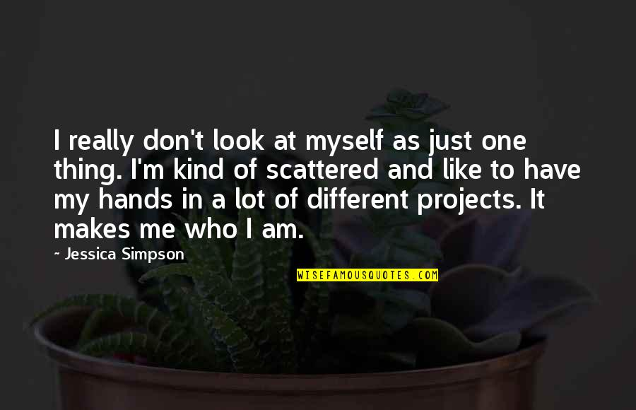 I'm Just Different Quotes By Jessica Simpson: I really don't look at myself as just