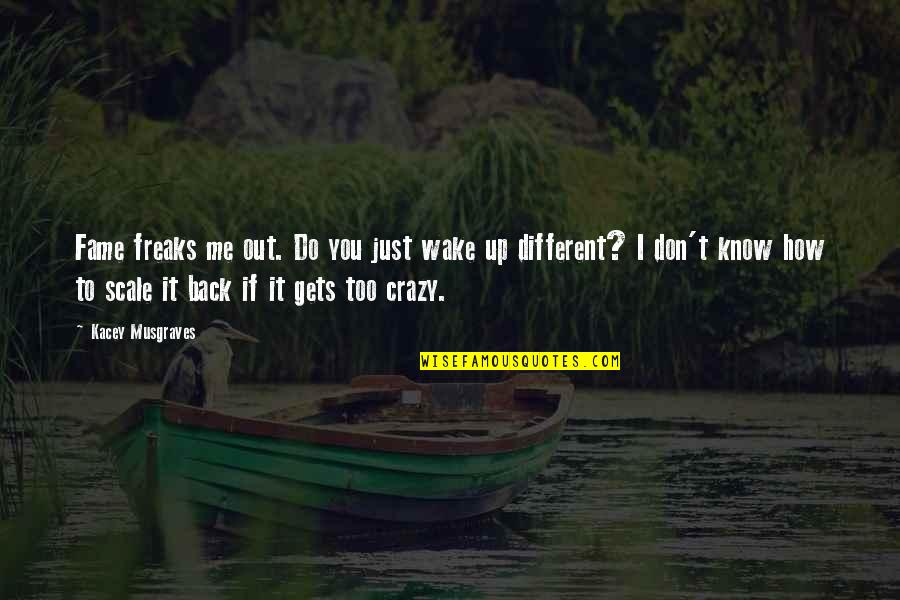 I'm Just Different Quotes By Kacey Musgraves: Fame freaks me out. Do you just wake