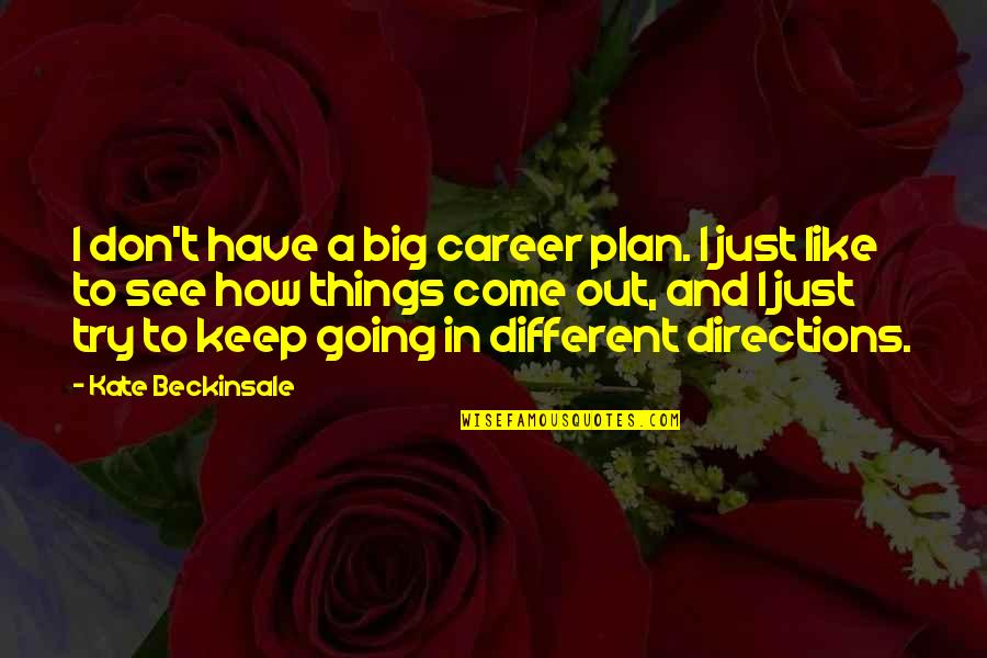 I'm Just Different Quotes By Kate Beckinsale: I don't have a big career plan. I
