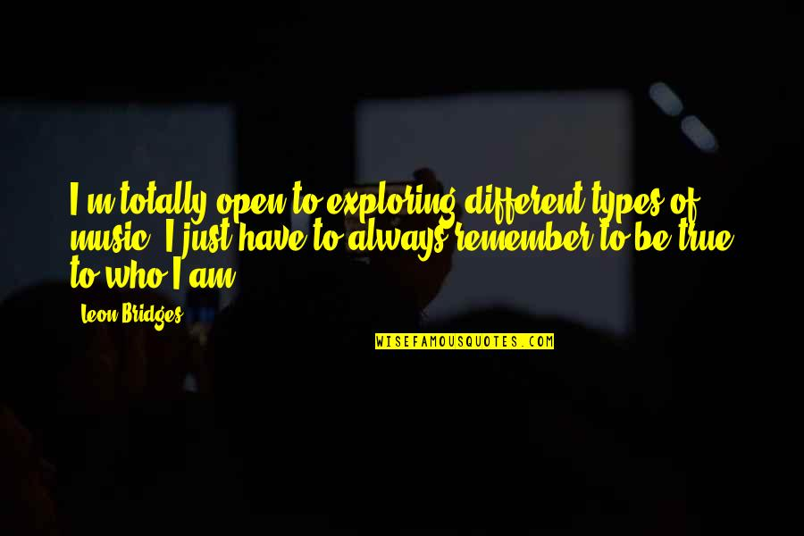 I'm Just Different Quotes By Leon Bridges: I'm totally open to exploring different types of