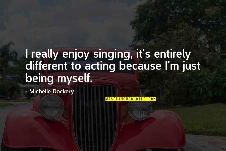 I'm Just Different Quotes By Michelle Dockery: I really enjoy singing, it's entirely different to