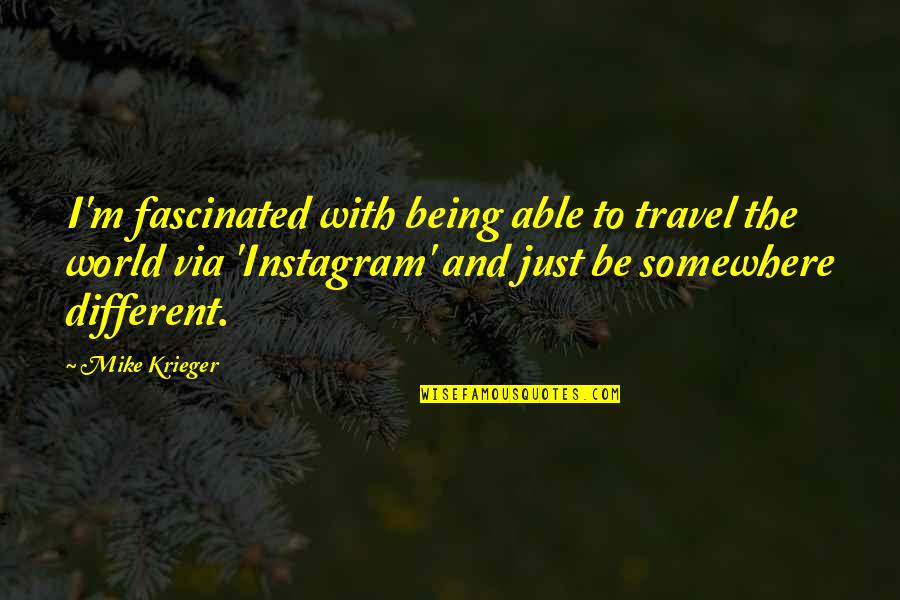 I'm Just Different Quotes By Mike Krieger: I'm fascinated with being able to travel the