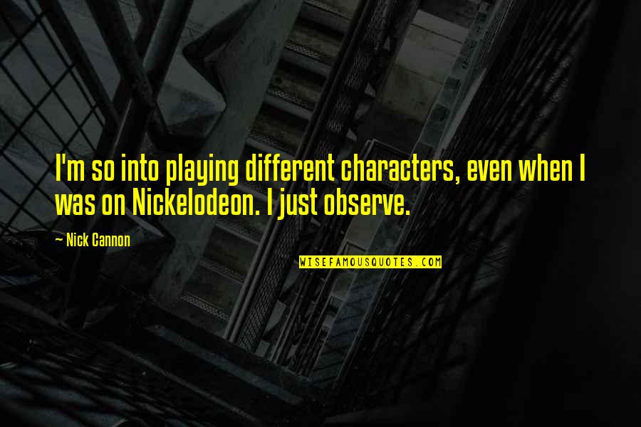 I'm Just Different Quotes By Nick Cannon: I'm so into playing different characters, even when