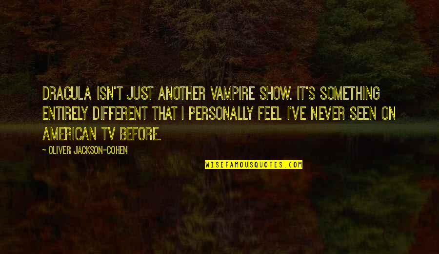 I'm Just Different Quotes By Oliver Jackson-Cohen: Dracula isn't just another vampire show. It's something
