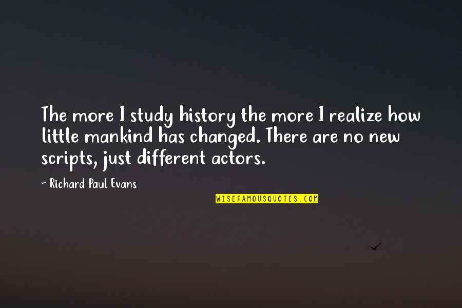 I'm Just Different Quotes By Richard Paul Evans: The more I study history the more I