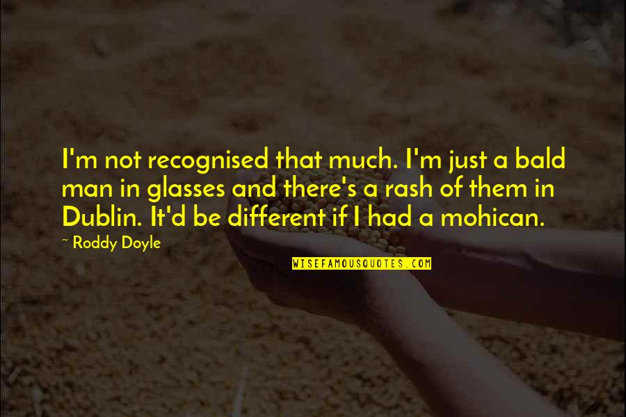 I'm Just Different Quotes By Roddy Doyle: I'm not recognised that much. I'm just a