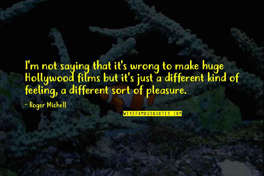 I'm Just Different Quotes By Roger Michell: I'm not saying that it's wrong to make