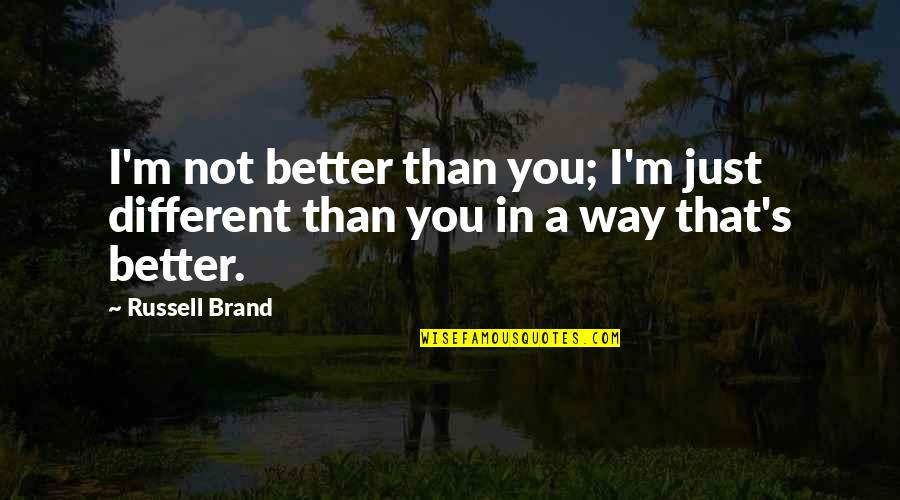 I'm Just Different Quotes By Russell Brand: I'm not better than you; I'm just different