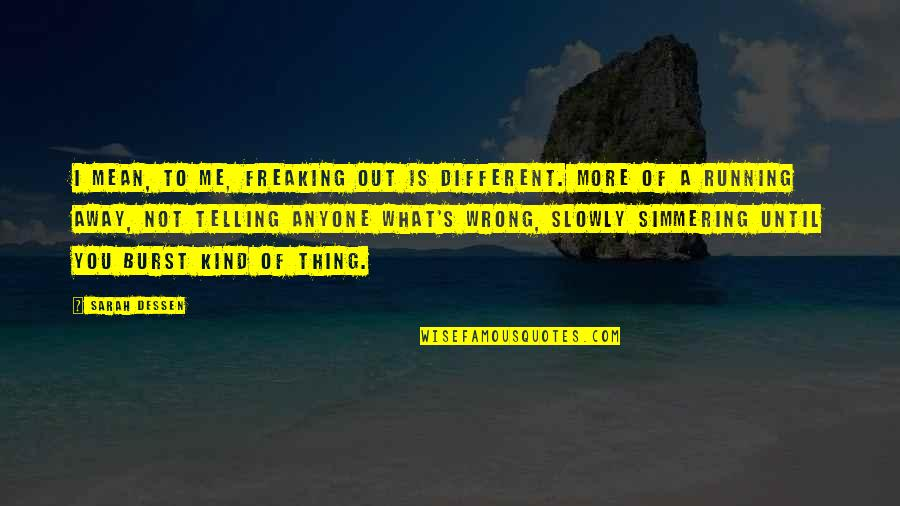 I'm Just Different Quotes By Sarah Dessen: I mean, to me, freaking out is different.