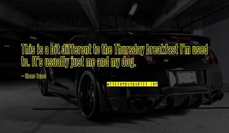 I'm Just Different Quotes By Shane Tronc: This is a bit different to the Thursday