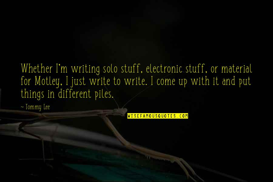 I'm Just Different Quotes By Tommy Lee: Whether I'm writing solo stuff, electronic stuff, or