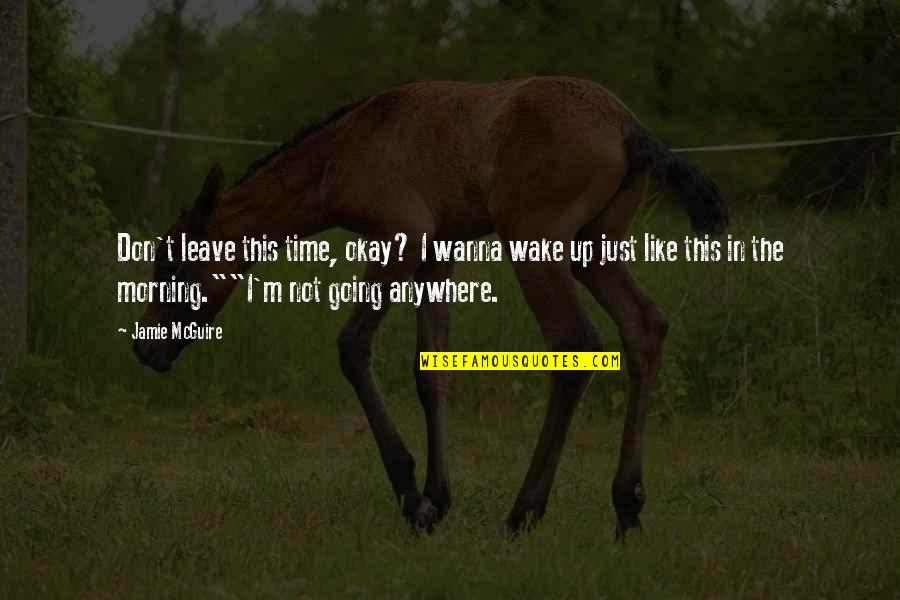 I'm Just Not Okay Quotes By Jamie McGuire: Don't leave this time, okay? I wanna wake