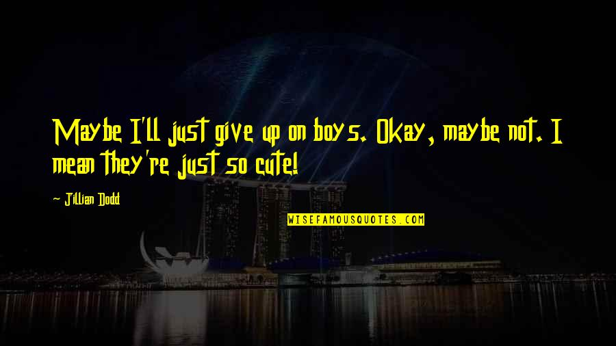 I'm Just Not Okay Quotes By Jillian Dodd: Maybe I'll just give up on boys. Okay,