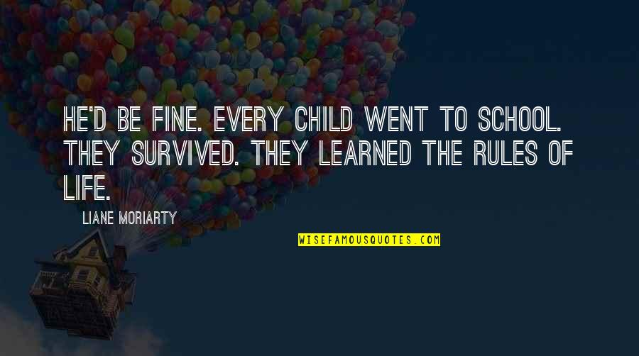 I'm Just Not Okay Quotes By Liane Moriarty: He'd be fine. Every child went to school.
