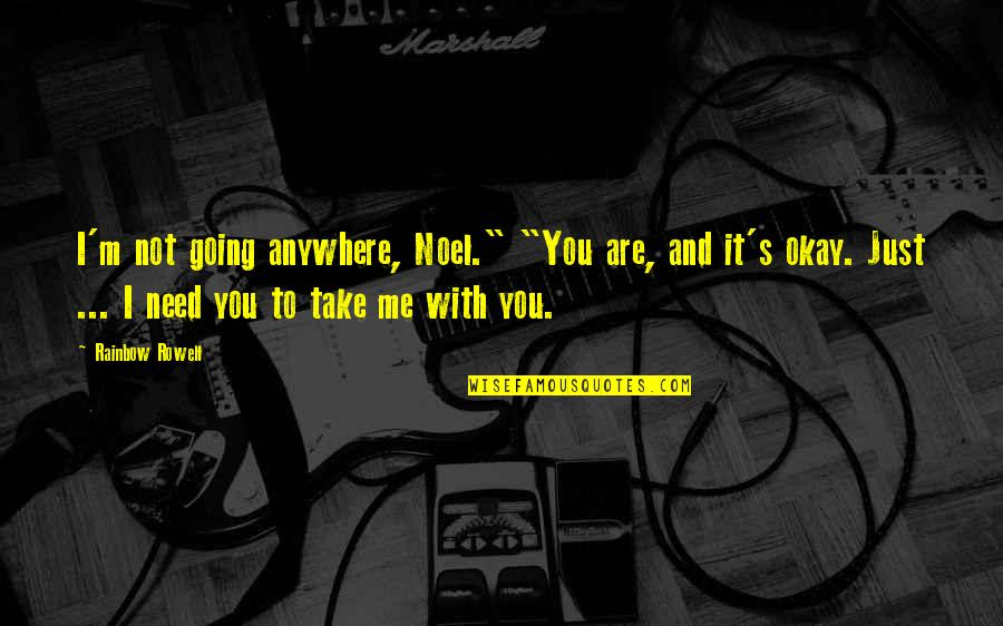 """I'm Just Not Okay Quotes By Rainbow Rowell: I'm not going anywhere, Noel."""" """"You are, and"""