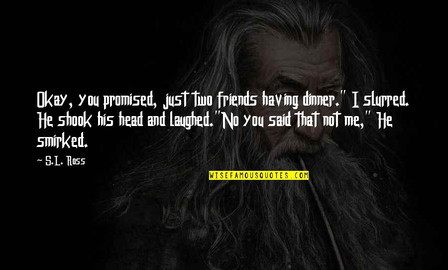 """I'm Just Not Okay Quotes By S.L. Ross: Okay, you promised, just two friends having dinner."""""""
