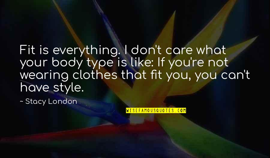 I'm Just Not Okay Quotes By Stacy London: Fit is everything. I don't care what your