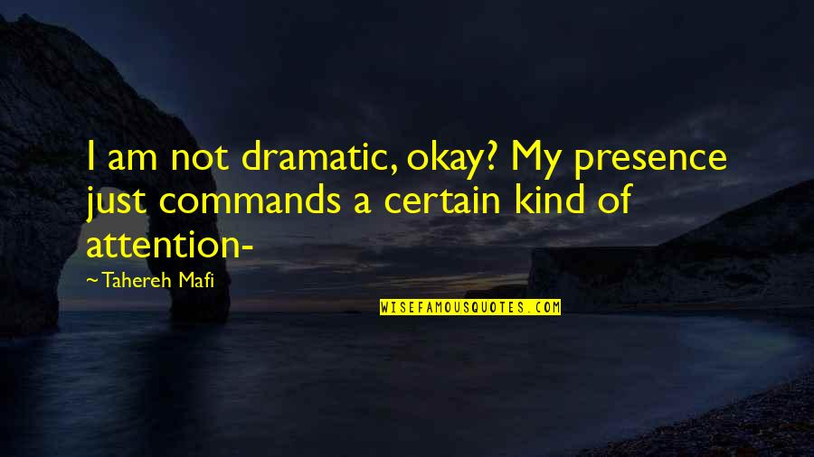 I'm Just Not Okay Quotes By Tahereh Mafi: I am not dramatic, okay? My presence just