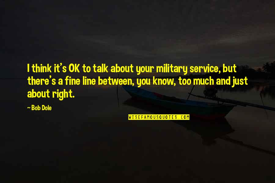 I'm Just Ok Quotes By Bob Dole: I think it's OK to talk about your