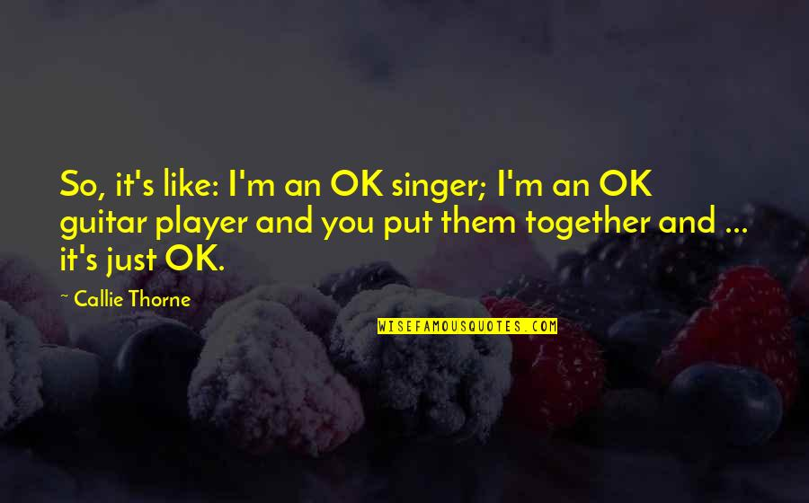I'm Just Ok Quotes By Callie Thorne: So, it's like: I'm an OK singer; I'm