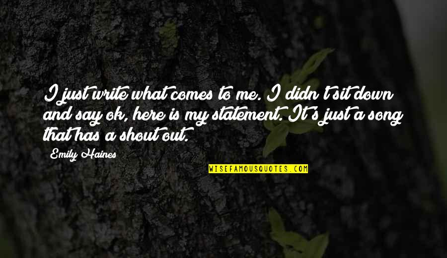 I'm Just Ok Quotes By Emily Haines: I just write what comes to me. I