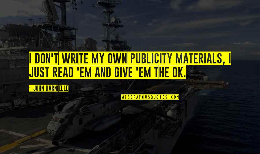 I'm Just Ok Quotes By John Darnielle: I don't write my own publicity materials, I