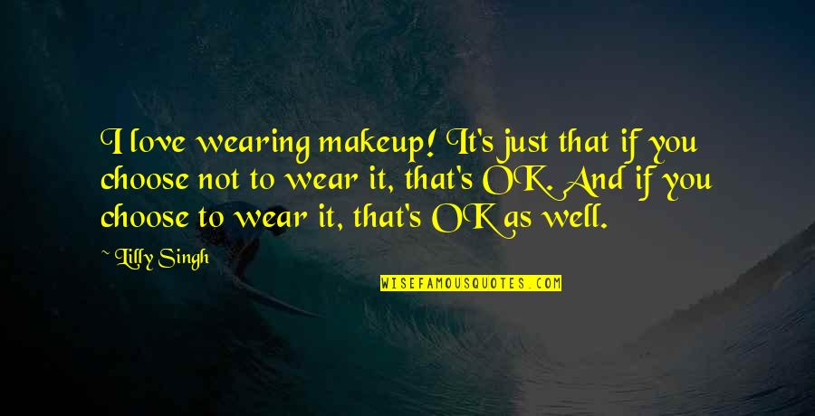 I'm Just Ok Quotes By Lilly Singh: I love wearing makeup! It's just that if
