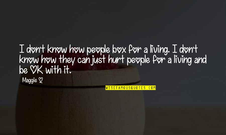 I'm Just Ok Quotes By Maggie Q: I don't know how people box for a