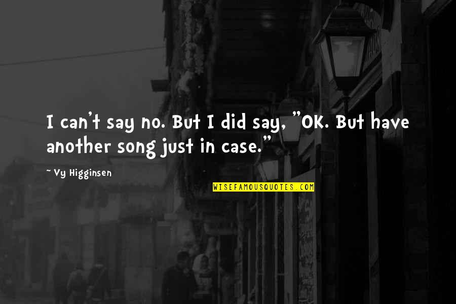 I'm Just Ok Quotes By Vy Higginsen: I can't say no. But I did say,