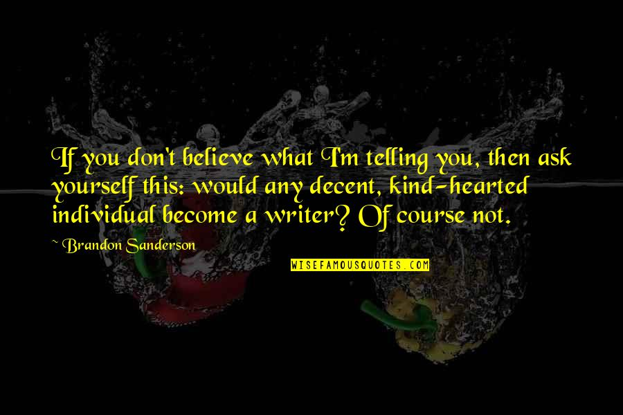 I'm Kind Hearted Quotes By Brandon Sanderson: If you don't believe what I'm telling you,