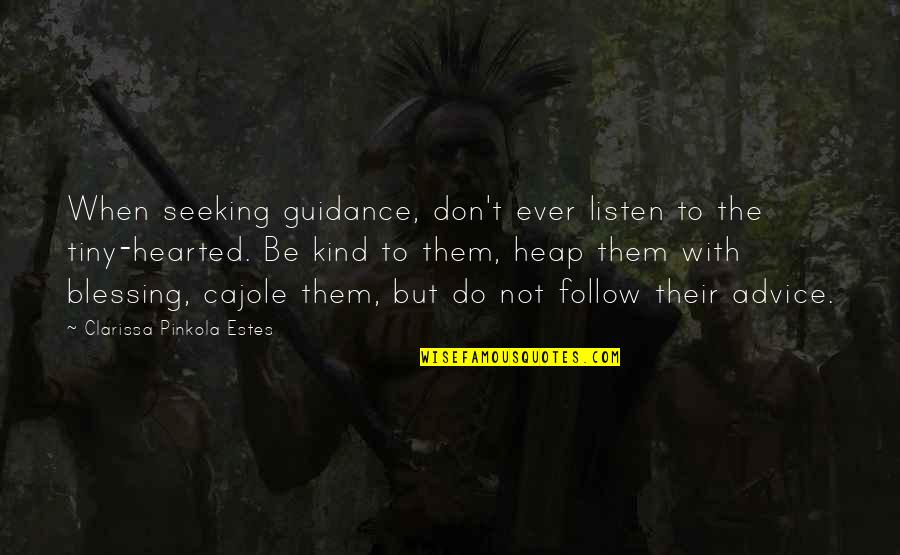 I'm Kind Hearted Quotes By Clarissa Pinkola Estes: When seeking guidance, don't ever listen to the