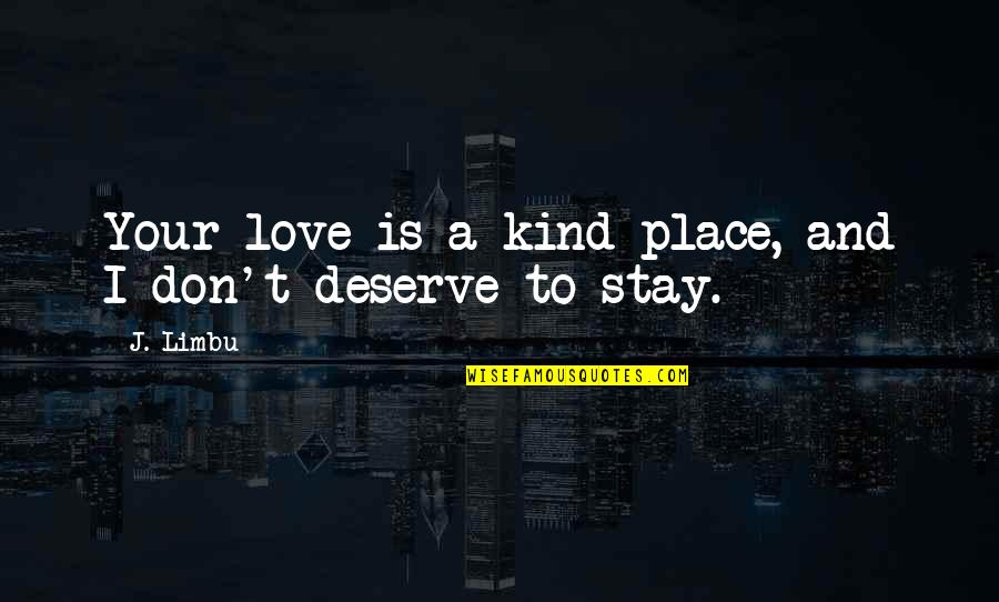I'm Kind Hearted Quotes By J. Limbu: Your love is a kind place, and I