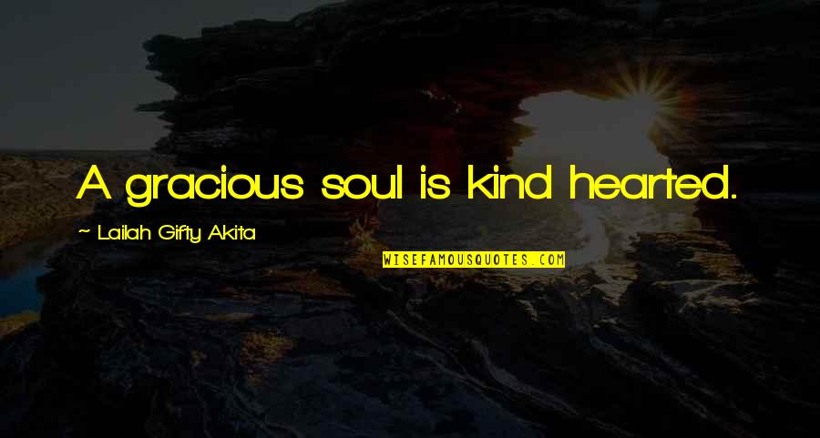 I'm Kind Hearted Quotes By Lailah Gifty Akita: A gracious soul is kind hearted.